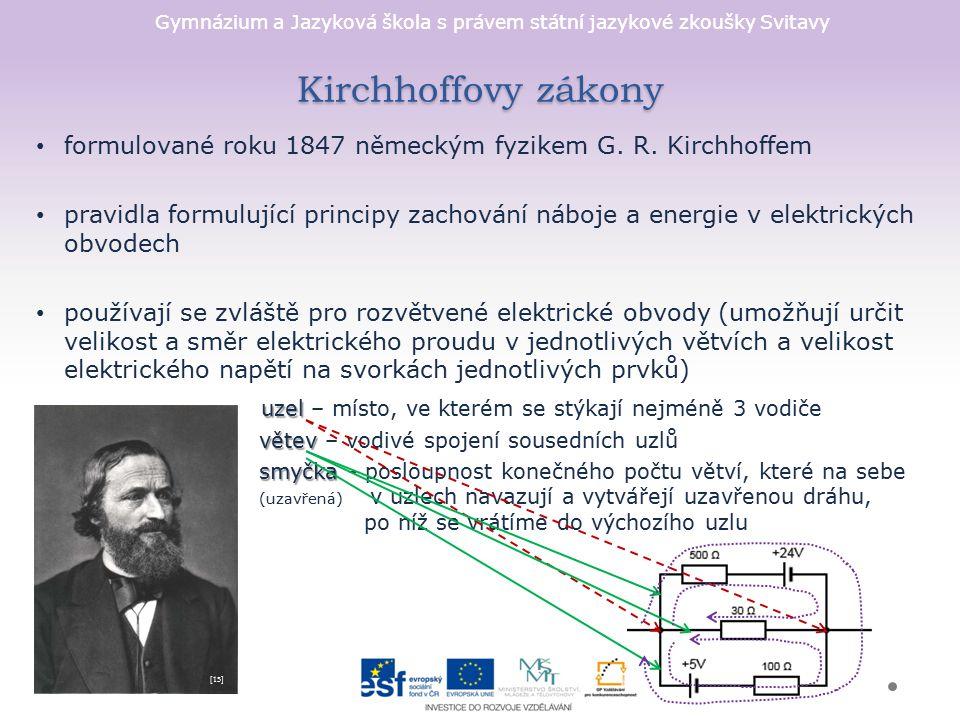 Kirchhoffovy zákony formulované roku 1847 německým fyzikem G. R. Kirchhoffem.