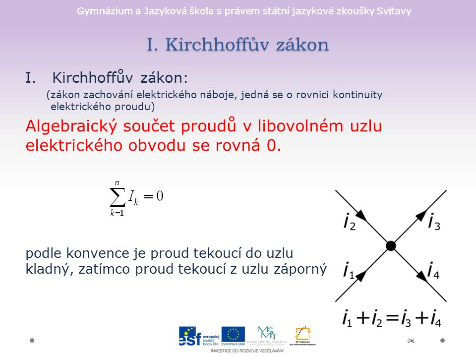 I. Kirchhoffův zákon Kirchhoffův zákon: (zákon zachování elektrického náboje, jedná se o rovnici kontinuity elektrického proudu)