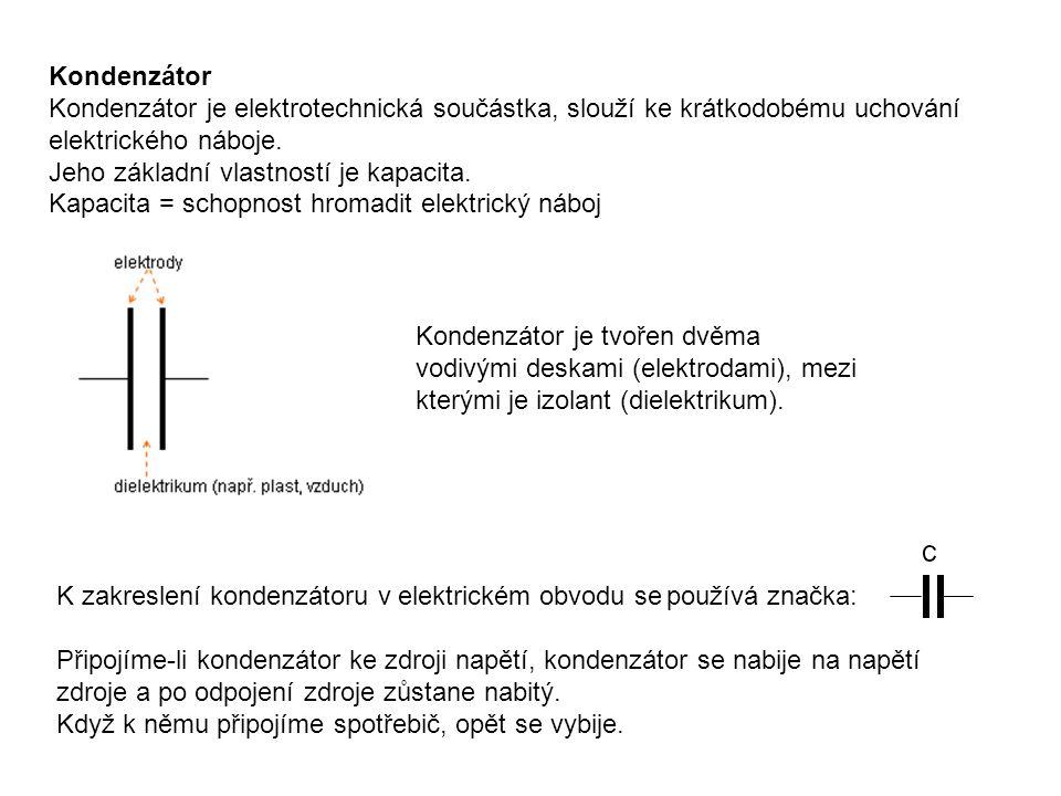 Kondenzátor Kondenzátor je elektrotechnická součástka, slouží ke krátkodobému uchování elektrického náboje.