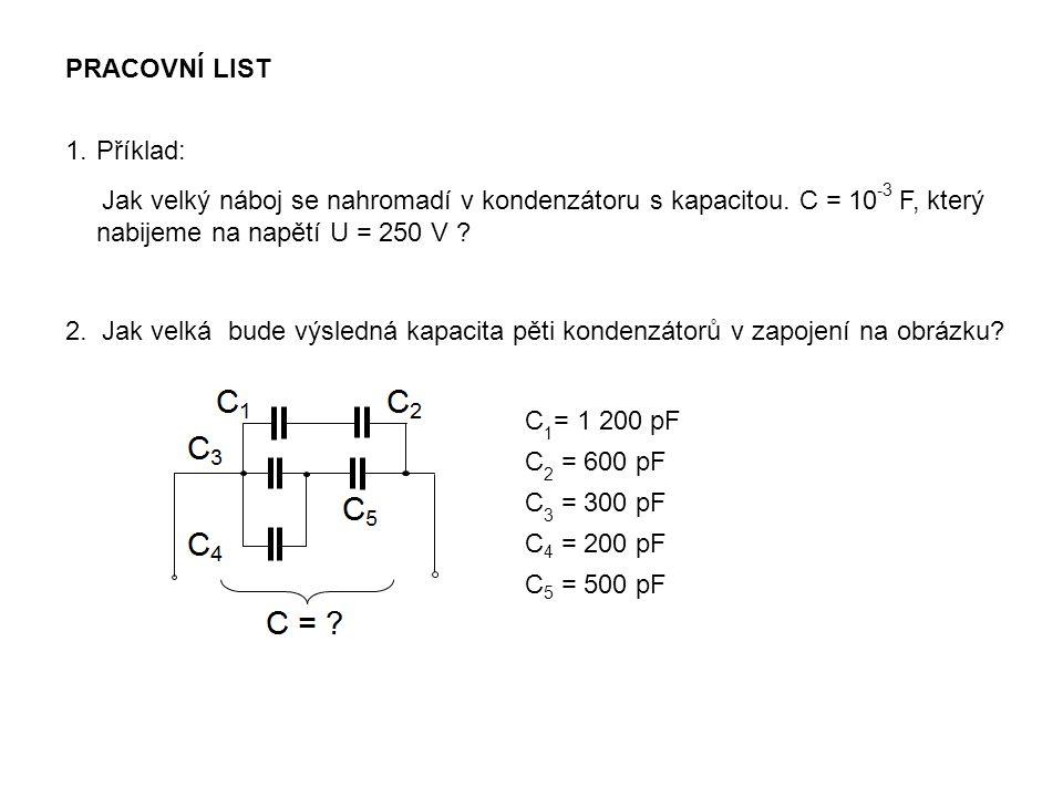 PRACOVNÍ LIST Příklad: Jak velký náboj se nahromadí v kondenzátoru s kapacitou. C = 10-3 F, který nabijeme na napětí U = 250 V