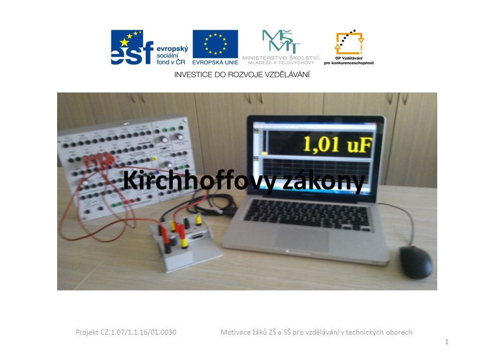 Kirchhoffovy zákony Projekt CZ.1.07/1.1.16/01.0030 Motivace žáků ZŠ a SŠ pro vzdělávání v technických oborech.
