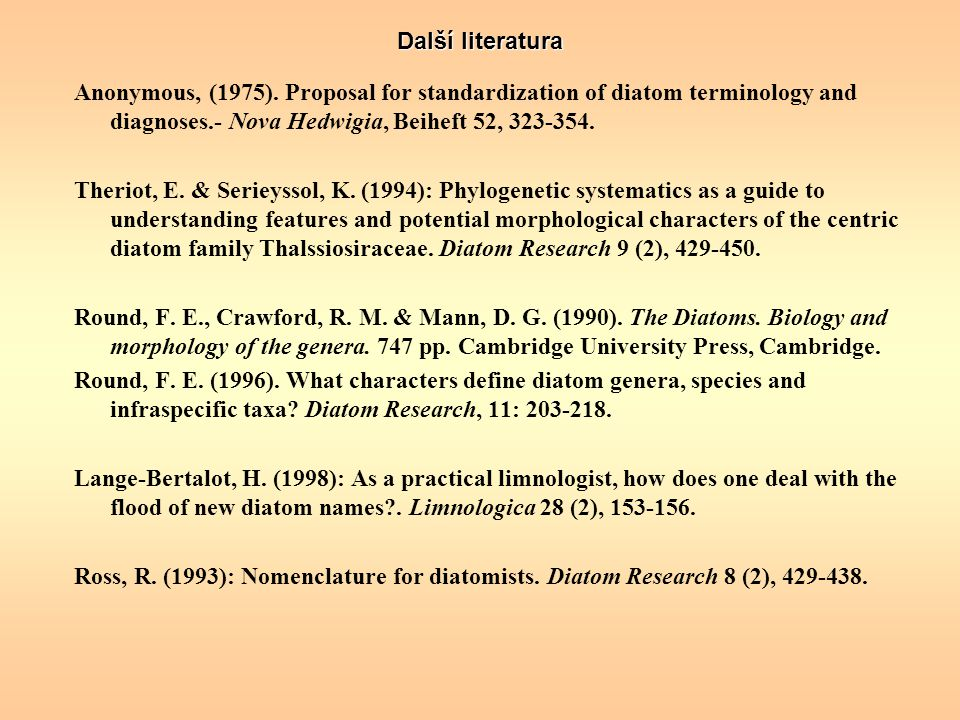 Další literatura Anonymous, (1975). Proposal for standardization of diatom terminology and diagnoses.- Nova Hedwigia, Beiheft 52, 323-354.