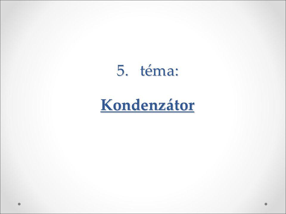 5. téma: Kondenzátor