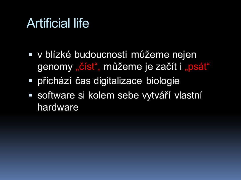 """Artificial life v blízké budoucnosti můžeme nejen genomy """"číst , můžeme je začít i """"psát přichází čas digitalizace biologie."""