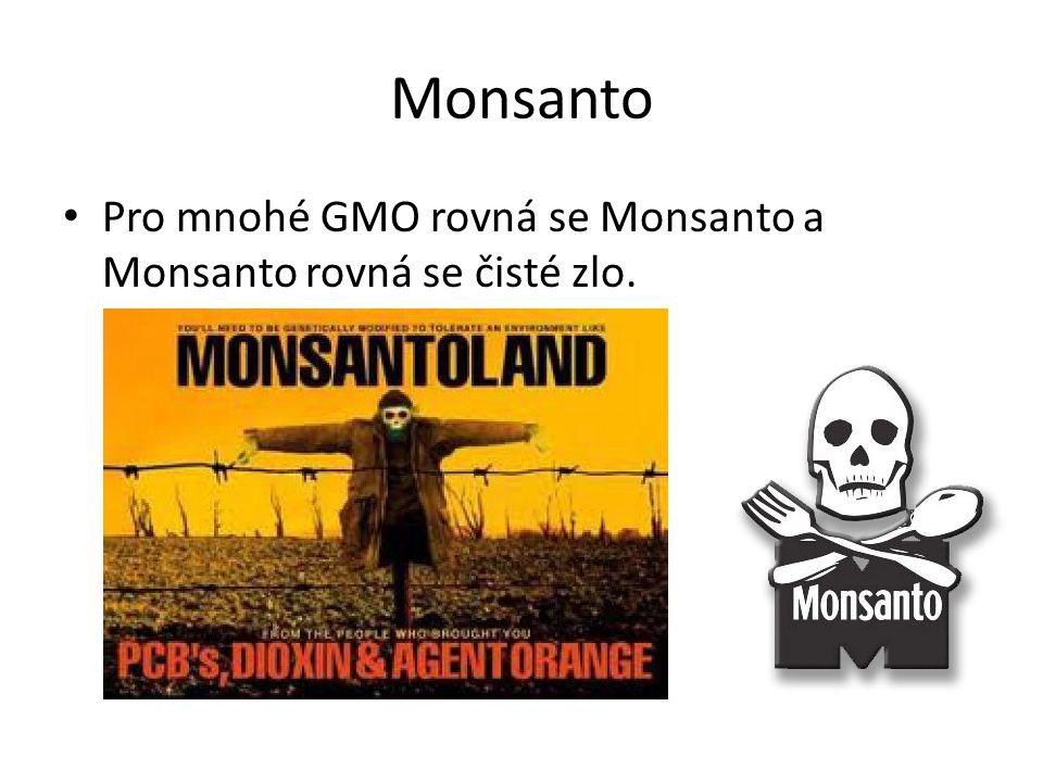 Monsanto Pro mnohé GMO rovná se Monsanto a Monsanto rovná se čisté zlo.