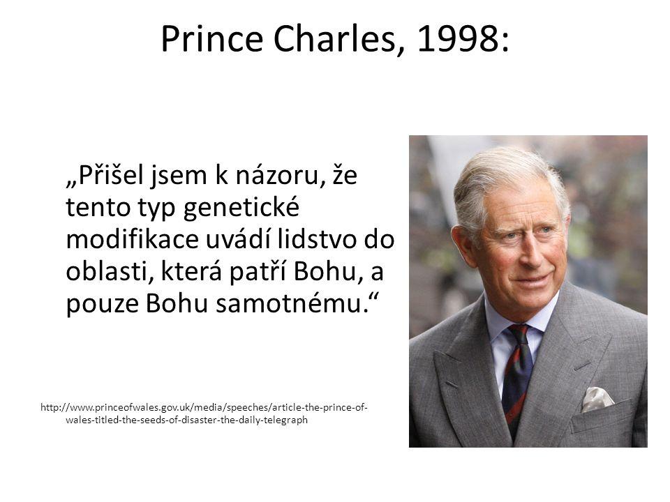 """Prince Charles, 1998: """"Přišel jsem k názoru, že tento typ genetické modifikace uvádí lidstvo do oblasti, která patří Bohu, a pouze Bohu samotnému."""