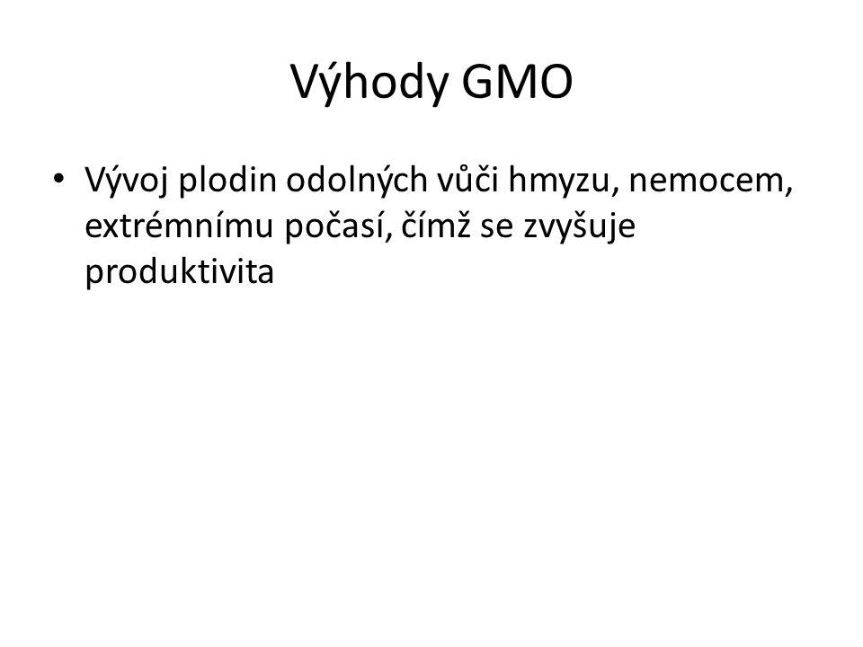 Výhody GMO Vývoj plodin odolných vůči hmyzu, nemocem, extrémnímu počasí, čímž se zvyšuje produktivita.