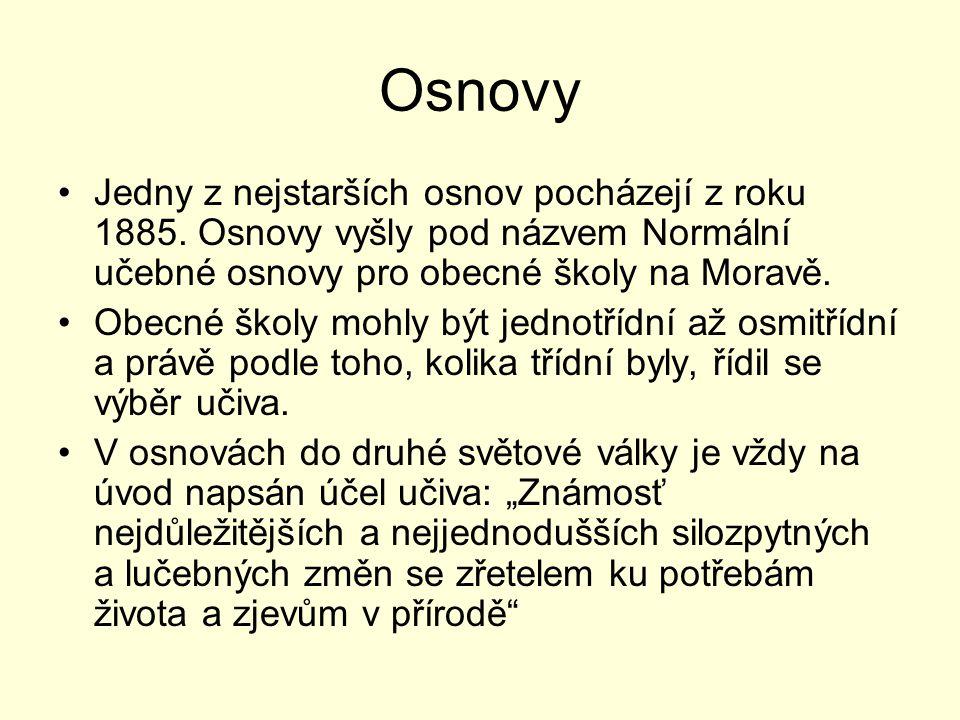 Osnovy Jedny z nejstarších osnov pocházejí z roku 1885. Osnovy vyšly pod názvem Normální učebné osnovy pro obecné školy na Moravě.