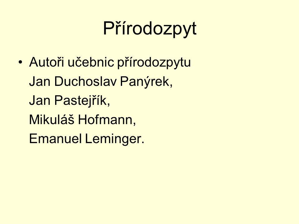 Přírodozpyt Autoři učebnic přírodozpytu Jan Duchoslav Panýrek,