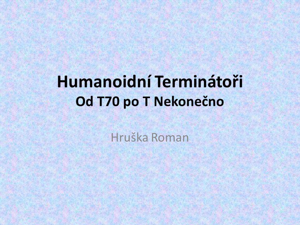 Humanoidní Terminátoři Od T70 po T Nekonečno