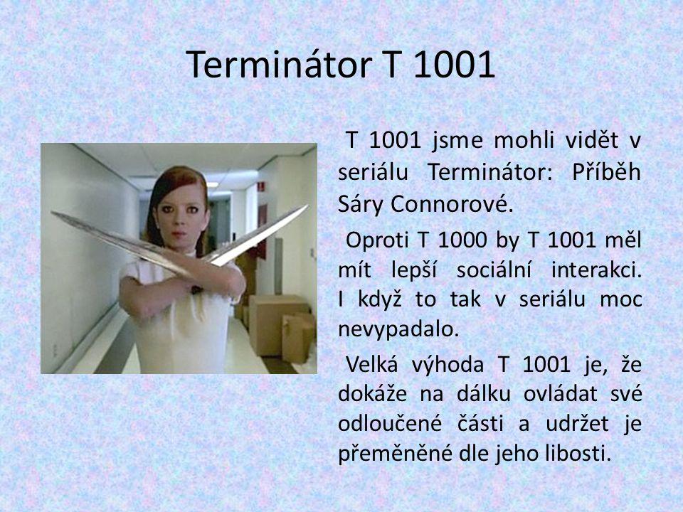 Terminátor T 1001 T 1001 jsme mohli vidět v seriálu Terminátor: Příběh Sáry Connorové.