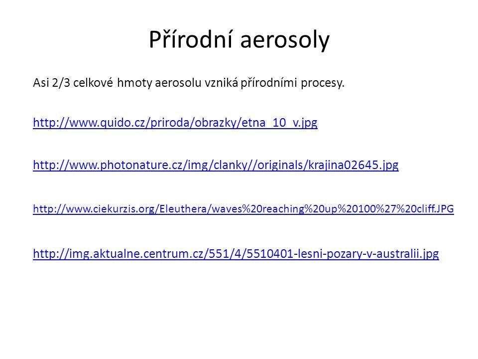 Přírodní aerosoly Asi 2/3 celkové hmoty aerosolu vzniká přírodními procesy. http://www.quido.cz/priroda/obrazky/etna_10_v.jpg.