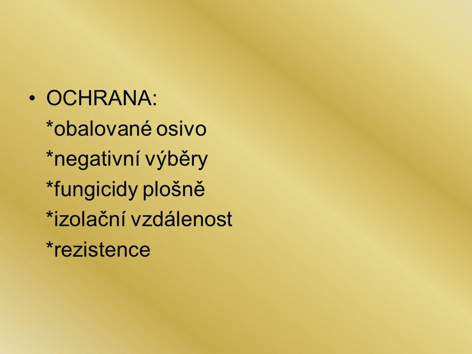 OCHRANA: *obalované osivo *negativní výběry *fungicidy plošně *izolační vzdálenost *rezistence