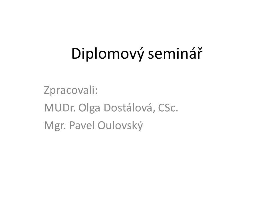 Diplomový seminář Zpracovali: MUDr. Olga Dostálová, CSc.