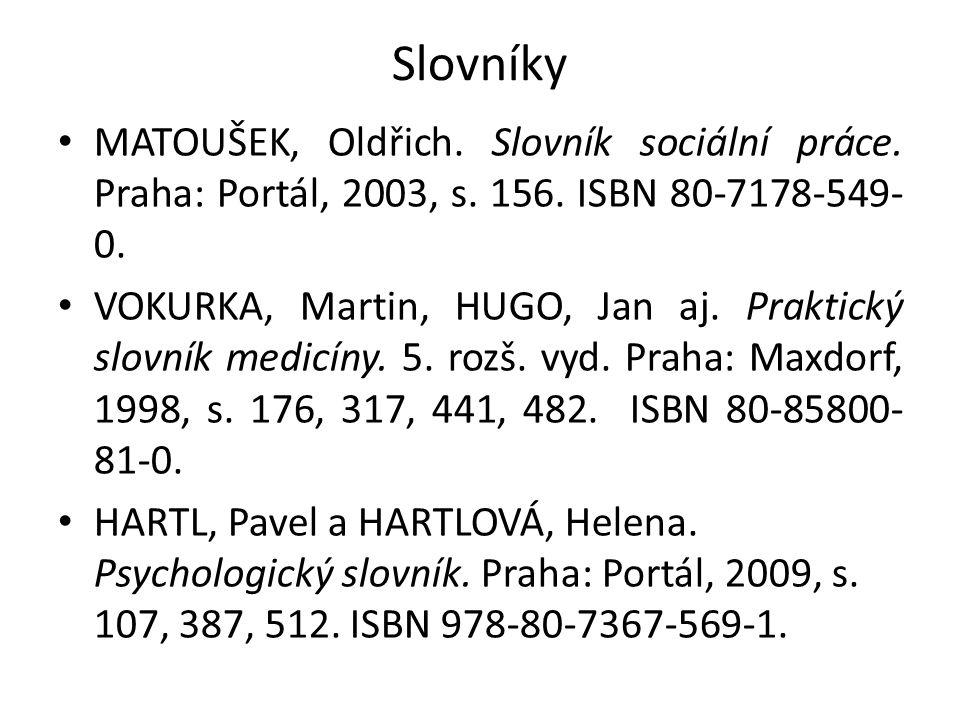 Slovníky MATOUŠEK, Oldřich. Slovník sociální práce. Praha: Portál, 2003, s. 156. ISBN 80-7178-549- 0.