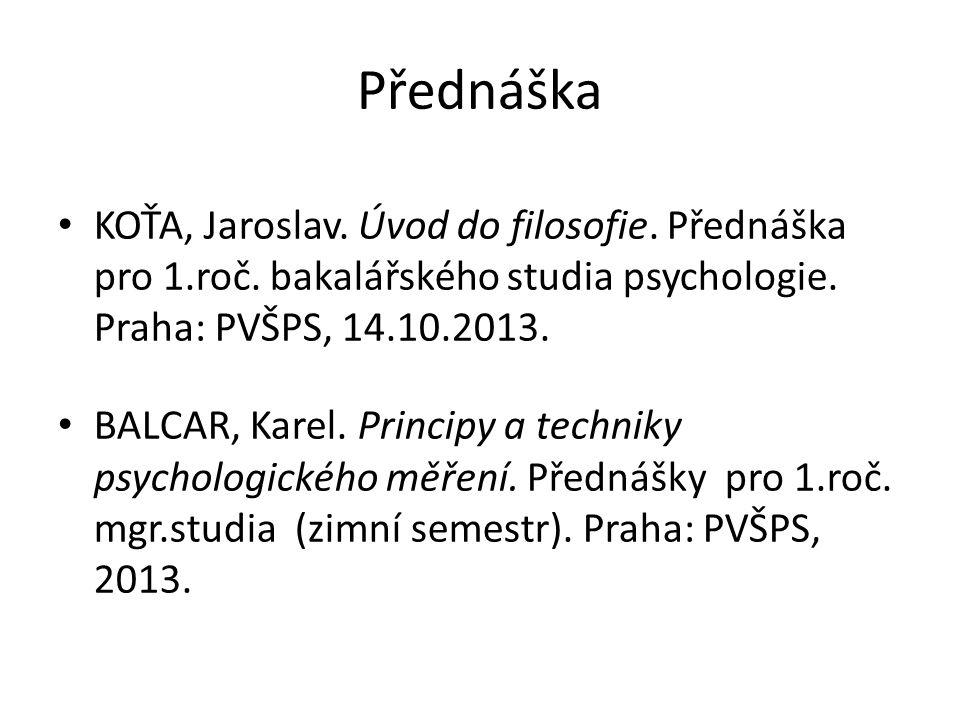 Přednáška KOŤA, Jaroslav. Úvod do filosofie. Přednáška pro 1.roč. bakalářského studia psychologie. Praha: PVŠPS, 14.10.2013.
