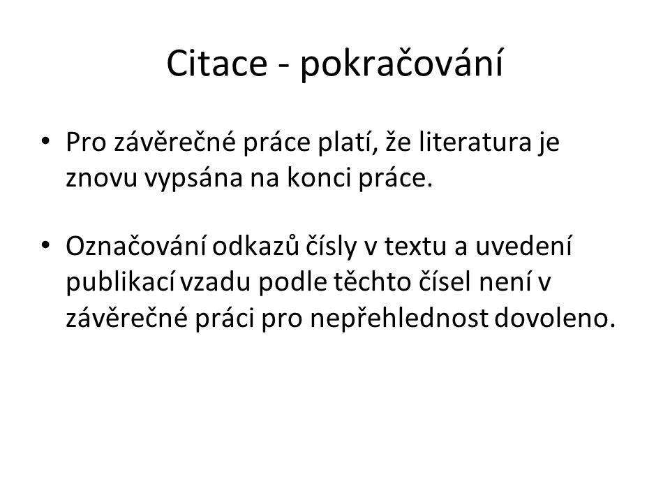 Citace - pokračování Pro závěrečné práce platí, že literatura je znovu vypsána na konci práce.