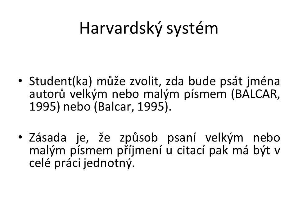Harvardský systém Student(ka) může zvolit, zda bude psát jména autorů velkým nebo malým písmem (BALCAR, 1995) nebo (Balcar, 1995).