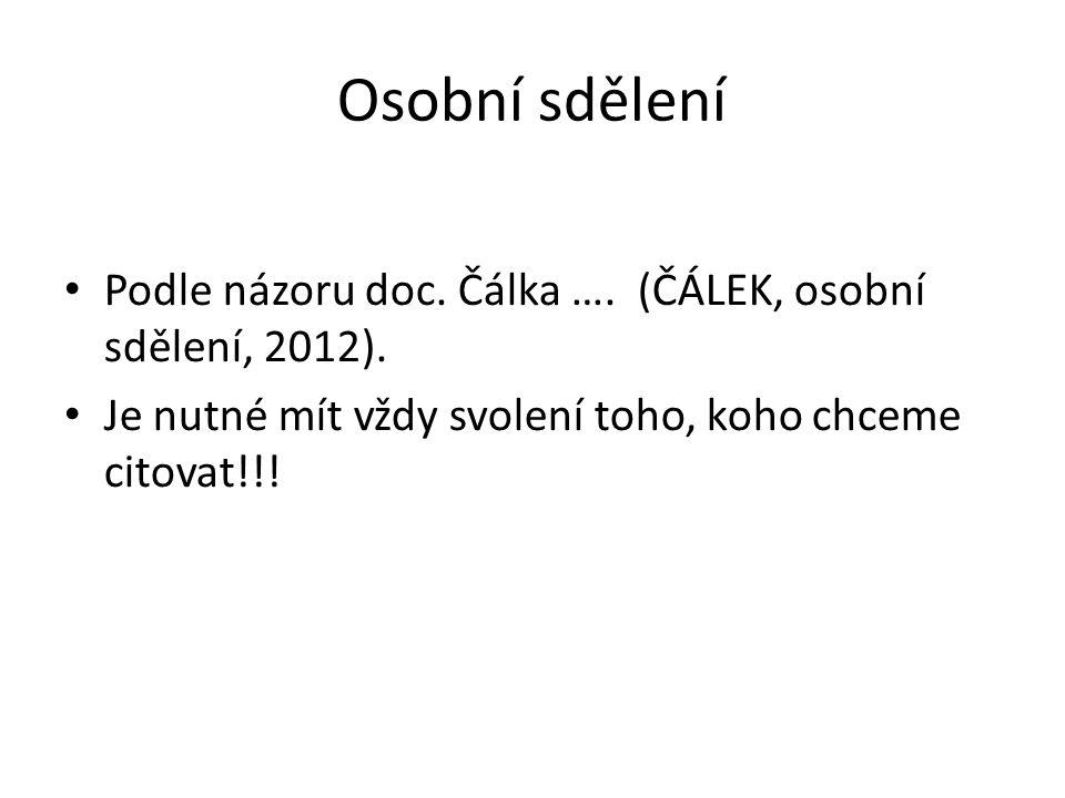 Osobní sdělení Podle názoru doc. Čálka …. (ČÁLEK, osobní sdělení, 2012).