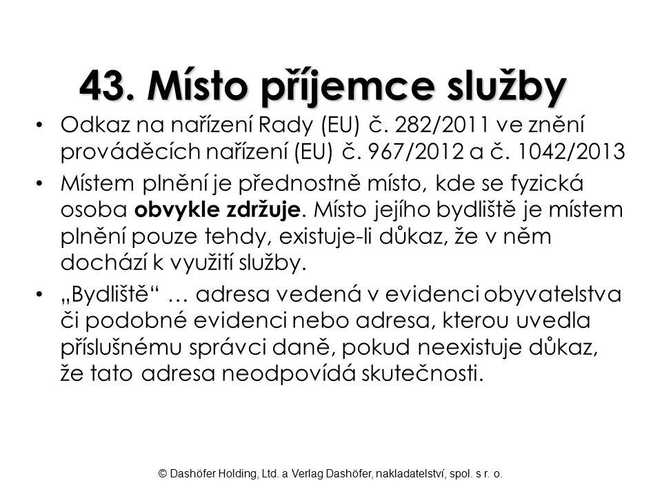 43. Místo příjemce služby Odkaz na nařízení Rady (EU) č. 282/2011 ve znění prováděcích nařízení (EU) č. 967/2012 a č. 1042/2013.