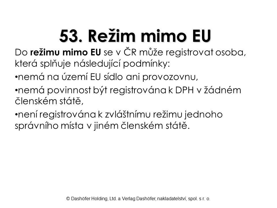 53. Režim mimo EU Do režimu mimo EU se v ČR může registrovat osoba, která splňuje následující podmínky: