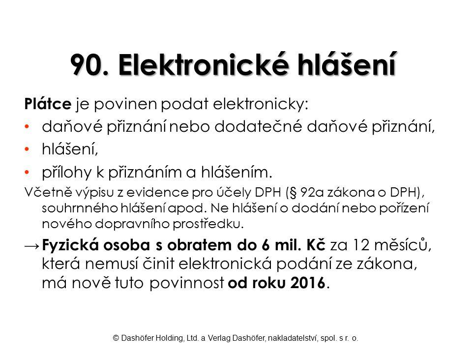 90. Elektronické hlášení Plátce je povinen podat elektronicky: