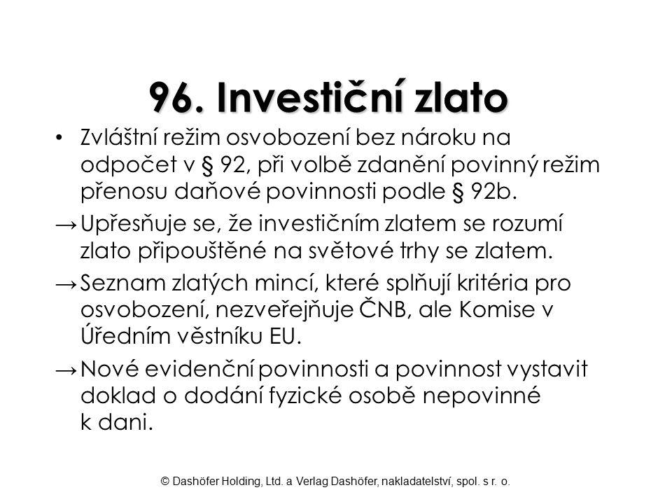 96. Investiční zlato Zvláštní režim osvobození bez nároku na odpočet v § 92, při volbě zdanění povinný režim přenosu daňové povinnosti podle § 92b.