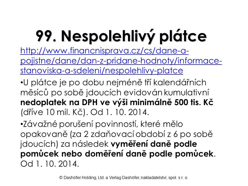 99. Nespolehlivý plátce http://www.financnisprava.cz/cs/dane-a-pojistne/dane/dan-z-pridane-hodnoty/informace-stanoviska-a-sdeleni/nespolehlivy-platce.