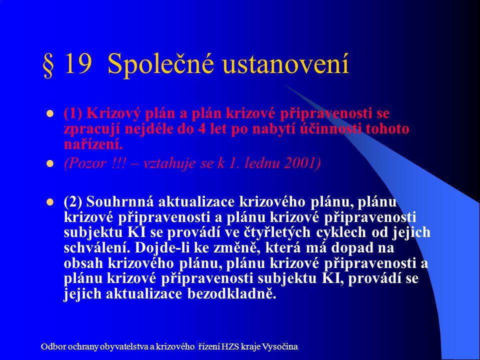 § 19 Společné ustanovení (1) Krizový plán a plán krizové připravenosti se zpracují nejdéle do 4 let po nabytí účinnosti tohoto nařízení.