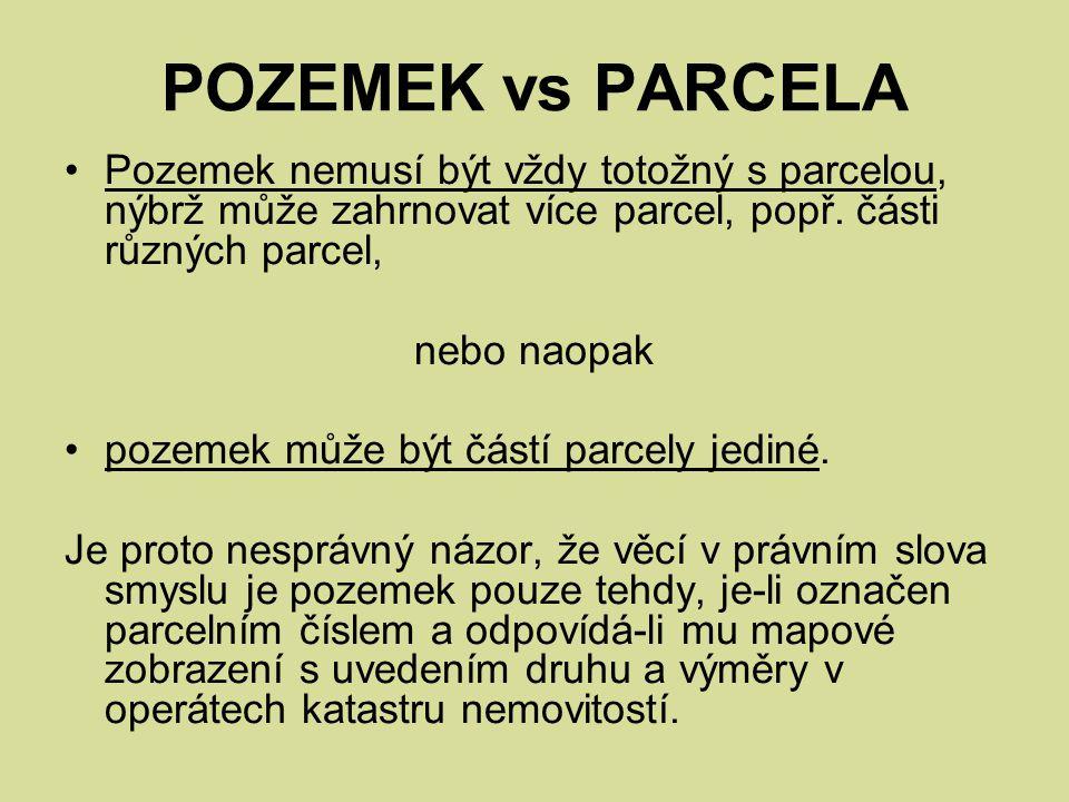 POZEMEK vs PARCELA Pozemek nemusí být vždy totožný s parcelou, nýbrž může zahrnovat více parcel, popř. části různých parcel,