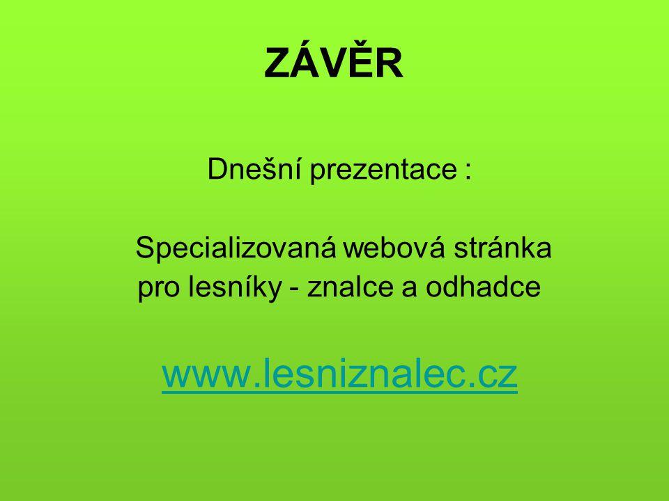 ZÁVĚR www.lesniznalec.cz Dnešní prezentace :