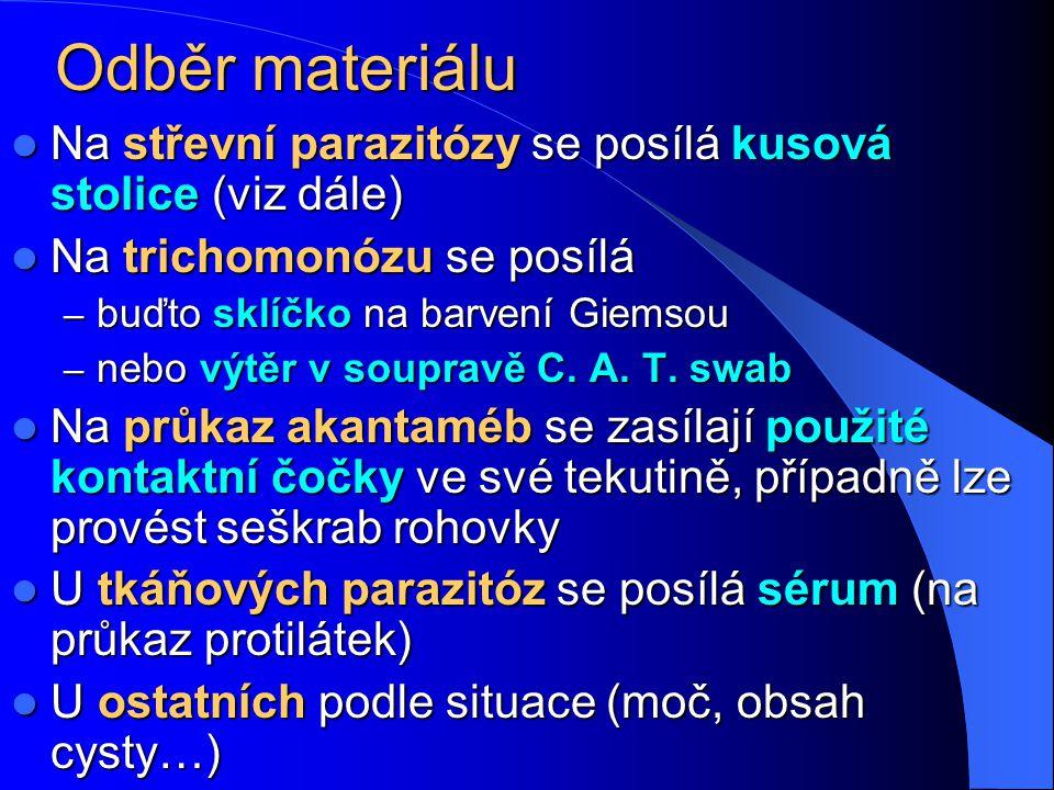 Odběr materiálu Na střevní parazitózy se posílá kusová stolice (viz dále) Na trichomonózu se posílá.