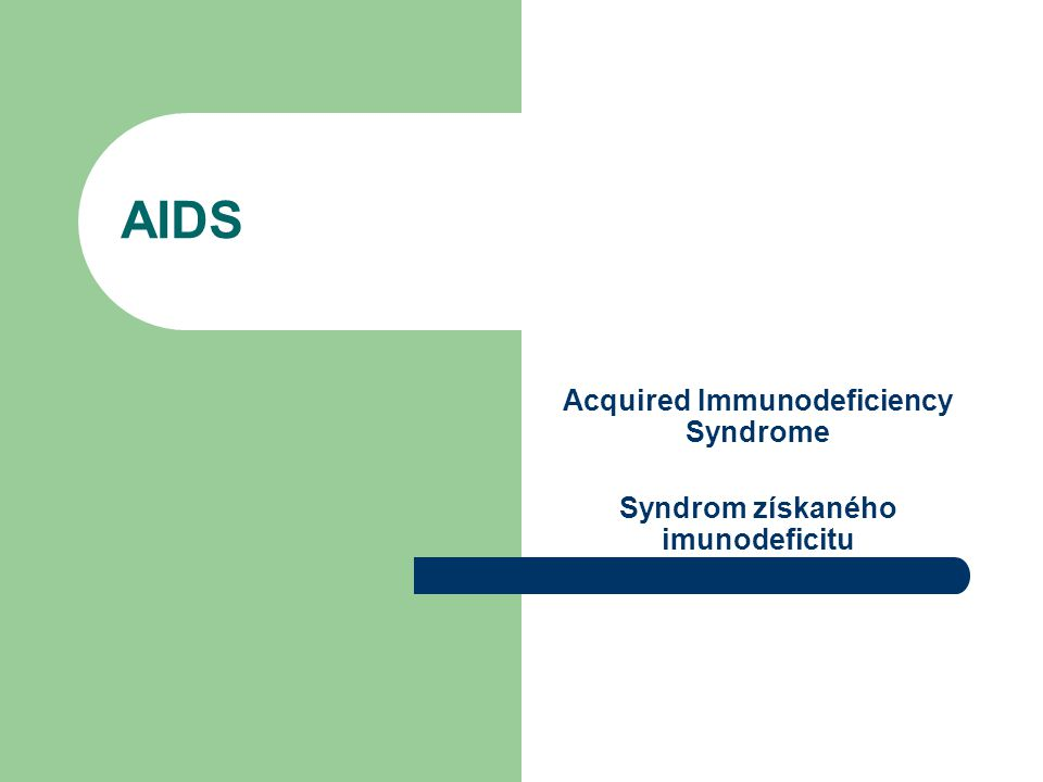 Acquired Immunodeficiency Syndrome Syndrom získaného imunodeficitu