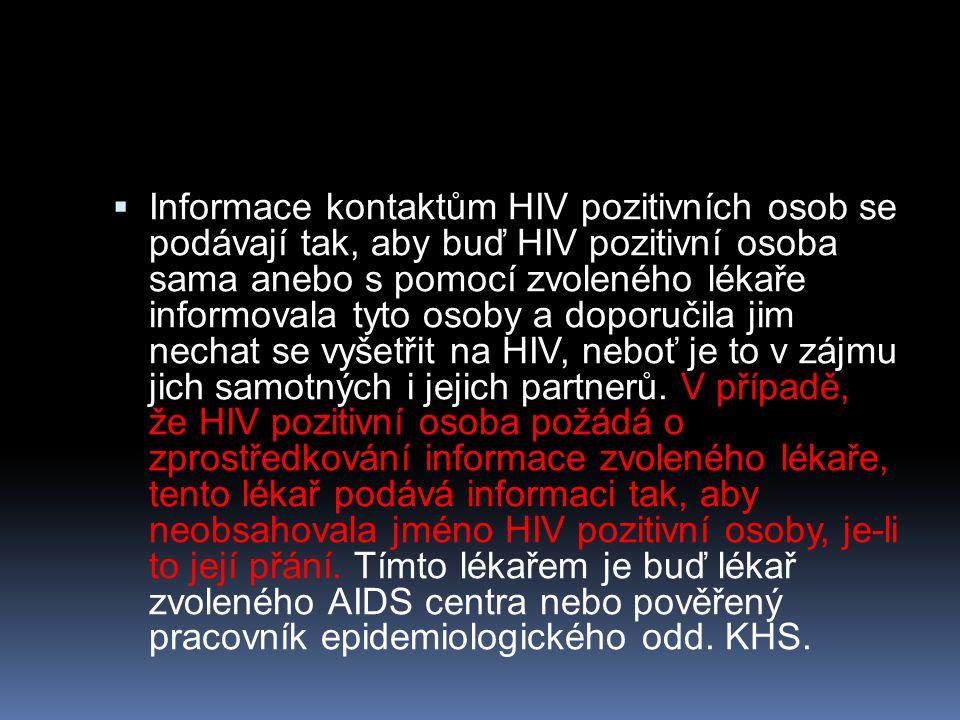 Informace kontaktům HIV pozitivních osob se podávají tak, aby buď HIV pozitivní osoba sama anebo s pomocí zvoleného lékaře informovala tyto osoby a doporučila jim nechat se vyšetřit na HIV, neboť je to v zájmu jich samotných i jejich partnerů.