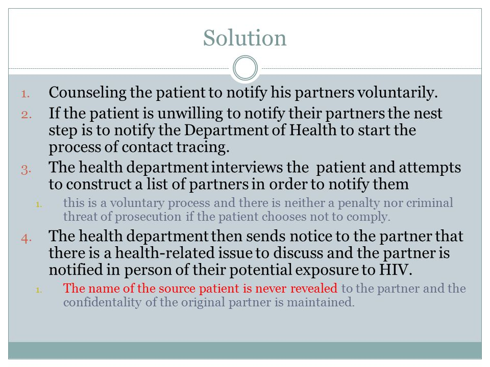 Solution Counseling the patient to notify his partners voluntarily.