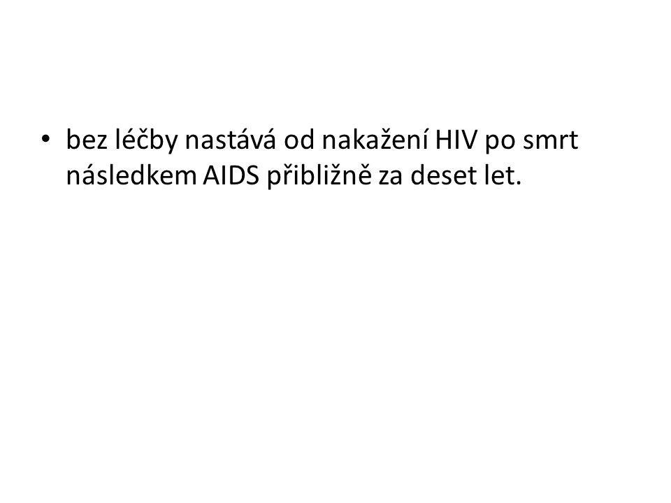 bez léčby nastává od nakažení HIV po smrt následkem AIDS přibližně za deset let.