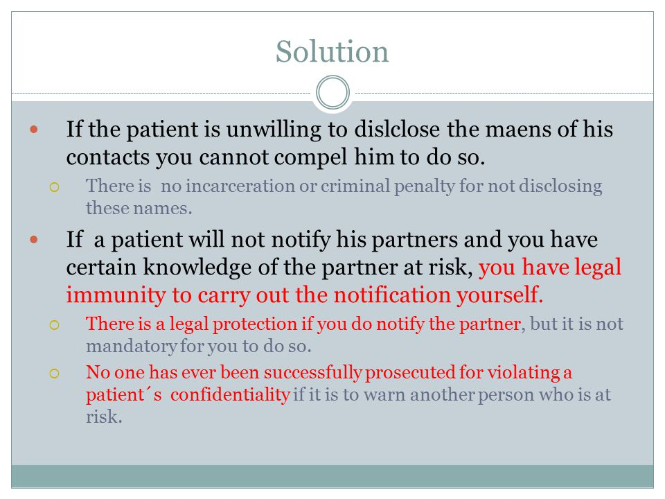 Solution If the patient is unwilling to dislclose the maens of his contacts you cannot compel him to do so.