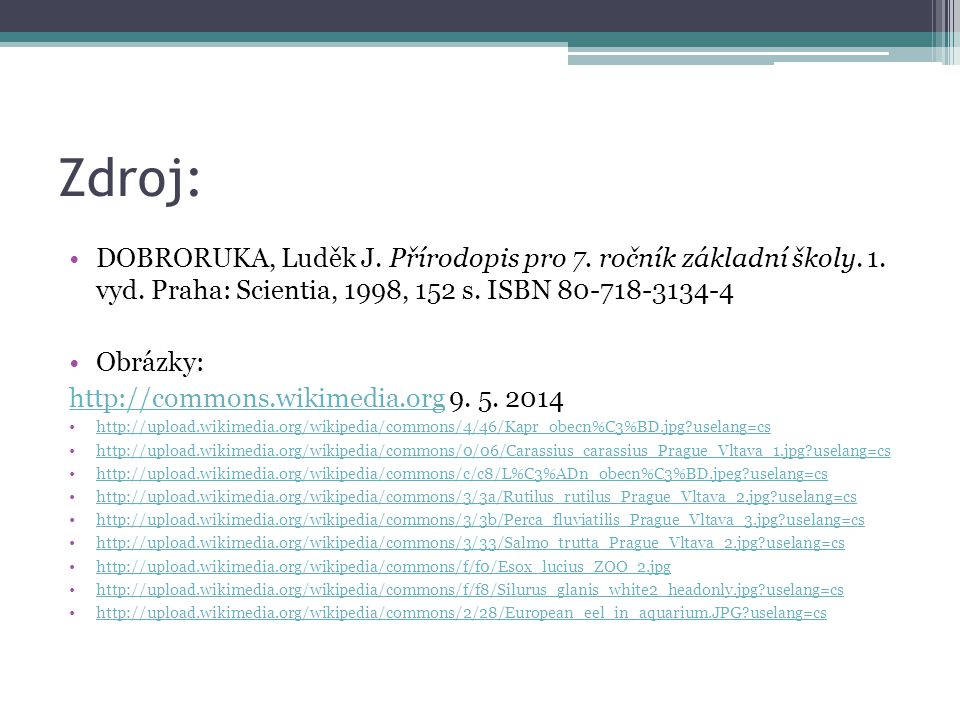 Zdroj: DOBRORUKA, Luděk J. Přírodopis pro 7. ročník základní školy. 1. vyd. Praha: Scientia, 1998, 152 s. ISBN 80-718-3134-4.