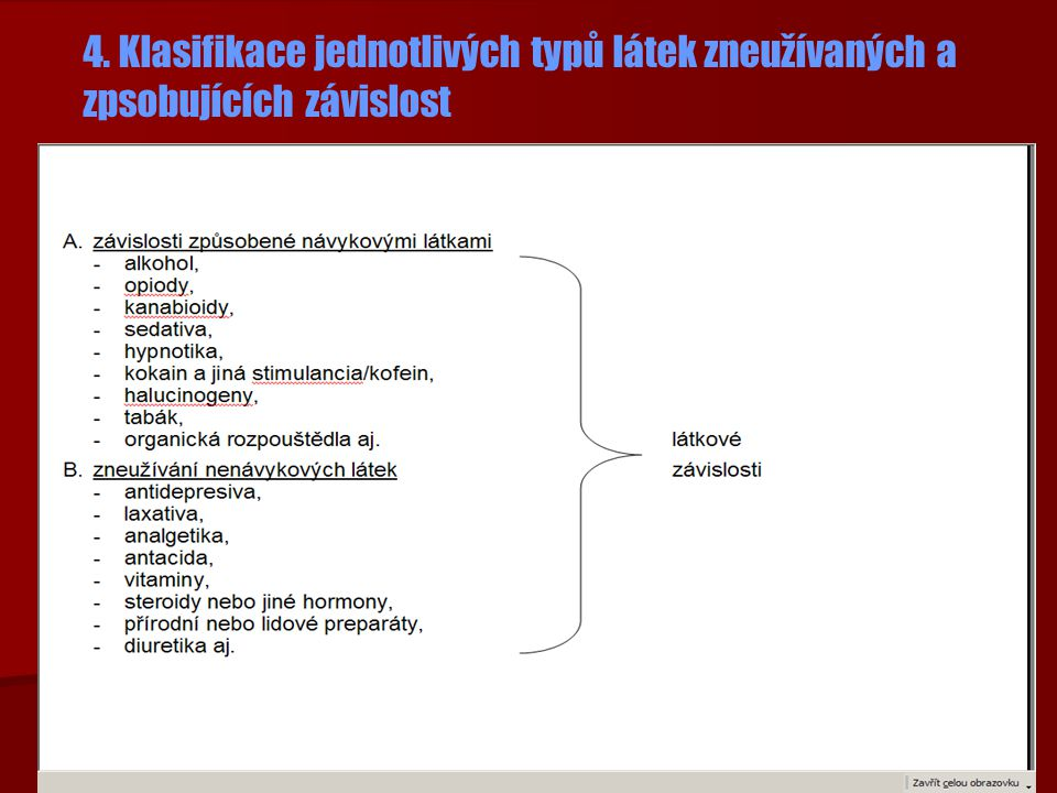4. Klasifikace jednotlivých typů látek zneužívaných a zpsobujících závislost