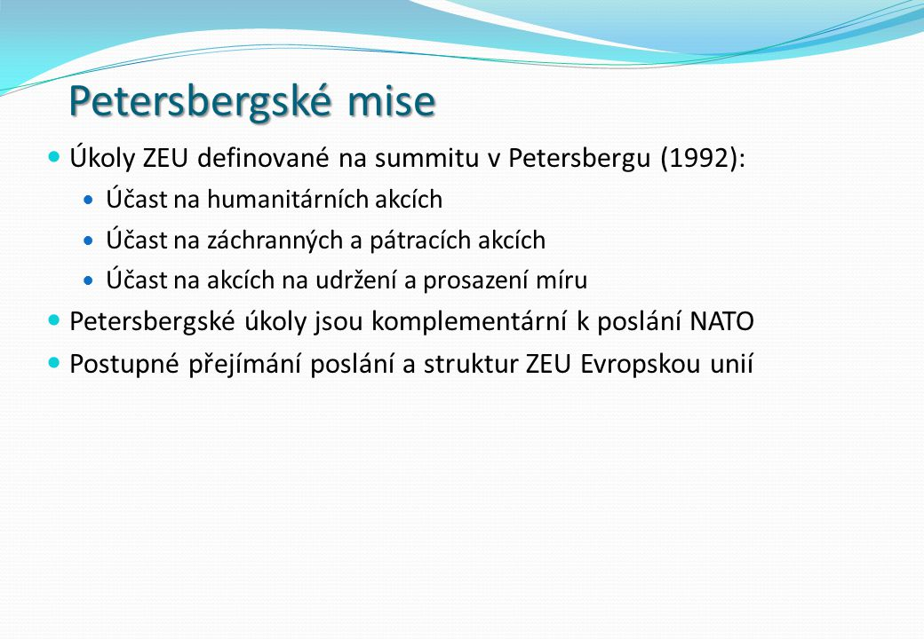 Petersbergské mise Úkoly ZEU definované na summitu v Petersbergu (1992): Účast na humanitárních akcích.