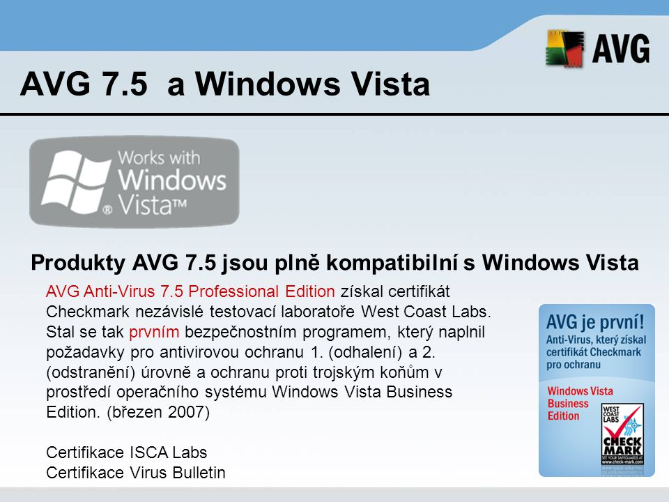 AVG 7.5 a Windows Vista Produkty AVG 7.5 jsou plně kompatibilní s Windows Vista.