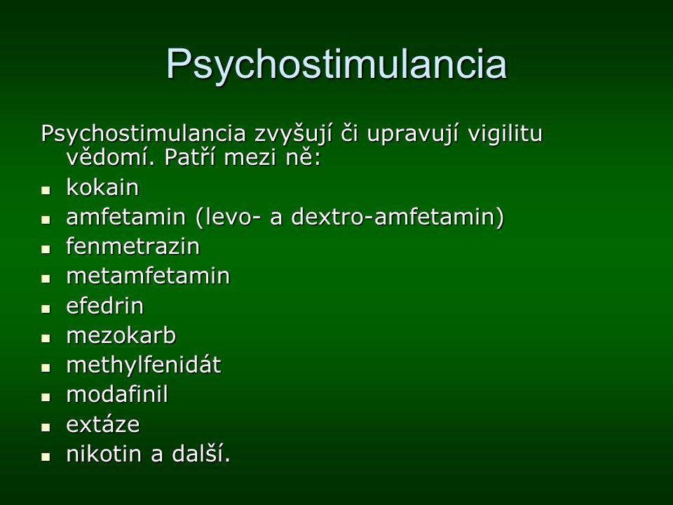 Psychostimulancia Psychostimulancia zvyšují či upravují vigilitu vědomí. Patří mezi ně: kokain. amfetamin (levo- a dextro-amfetamin)