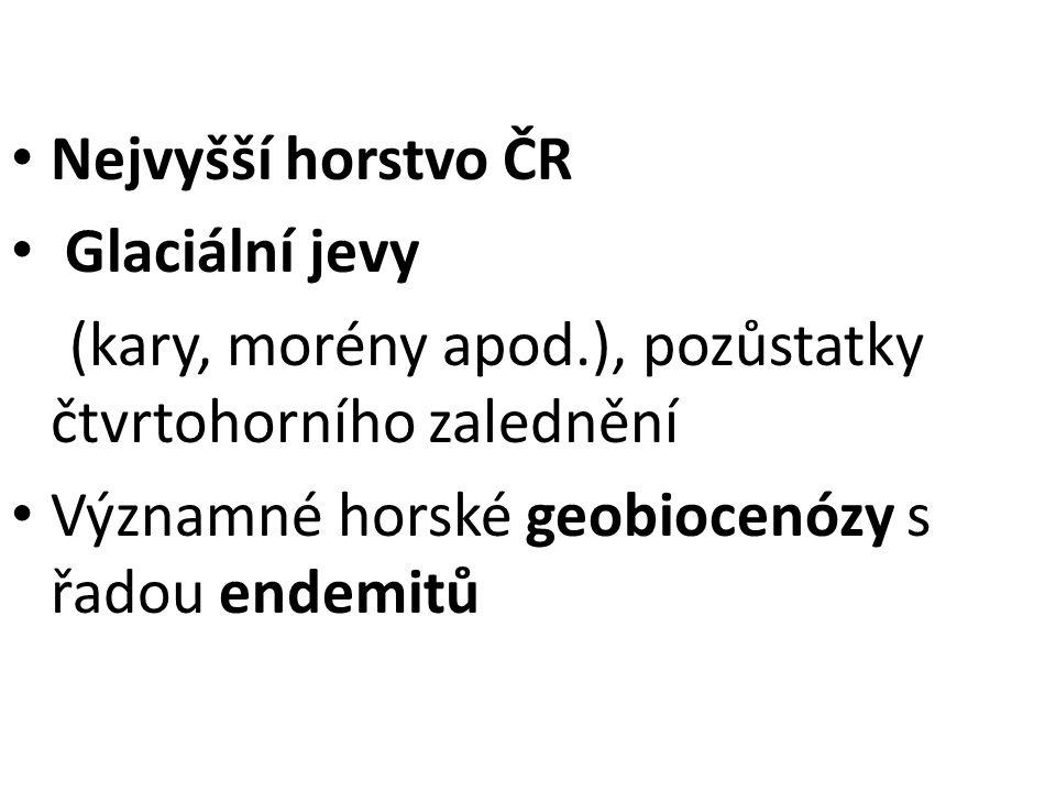 Nejvyšší horstvo ČR Glaciální jevy. (kary, morény apod.), pozůstatky čtvrtohorního zalednění.