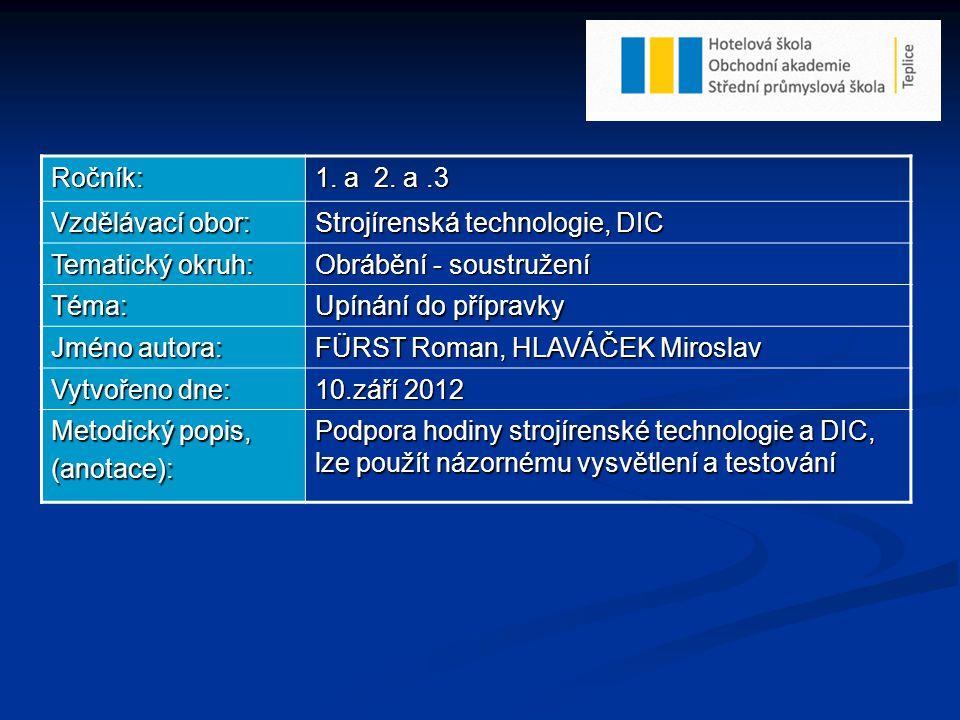 Ročník: 1. a 2. a .3. Vzdělávací obor: Strojírenská technologie, DIC. Tematický okruh: Obrábění - soustružení.