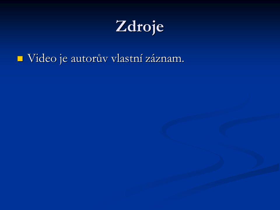 Zdroje Video je autorův vlastní záznam.