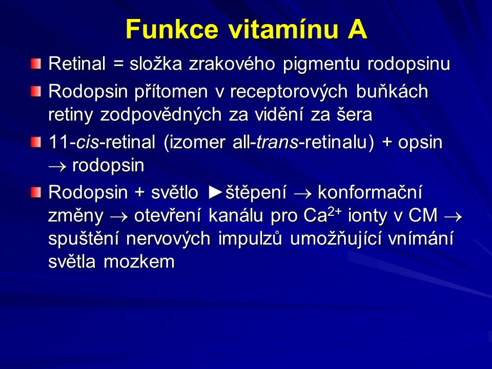 Funkce vitamínu A Retinal = složka zrakového pigmentu rodopsinu