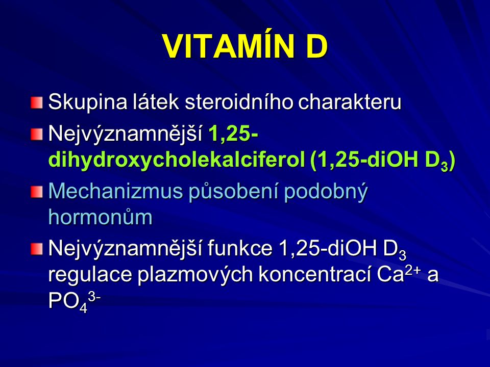 VITAMÍN D Skupina látek steroidního charakteru