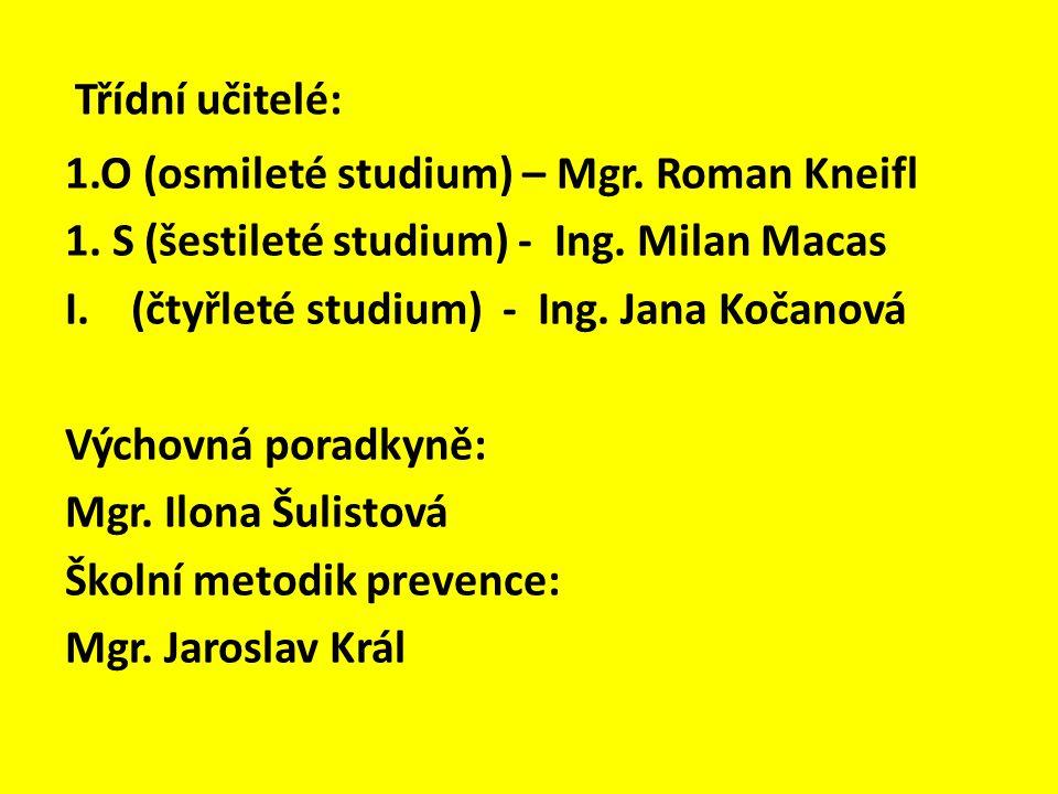 Třídní učitelé: 1.O (osmileté studium) – Mgr. Roman Kneifl. 1. S (šestileté studium) - Ing. Milan Macas.