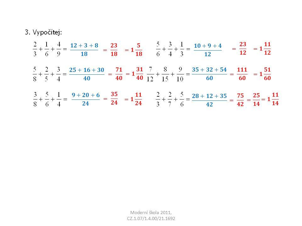 𝟏𝟐+𝟑+𝟖 𝟏𝟖 = 𝟐𝟑 𝟏𝟖. =𝟏 𝟓 𝟏𝟖. 𝟏𝟎+𝟗+𝟒 𝟏𝟐. = 𝟐𝟑 𝟏𝟐. =𝟏 𝟏𝟏 𝟏𝟐. 𝟐𝟓+𝟏𝟔+𝟑𝟎 𝟒𝟎. = 𝟕𝟏 𝟒𝟎. =𝟏 𝟑𝟏 𝟒𝟎.