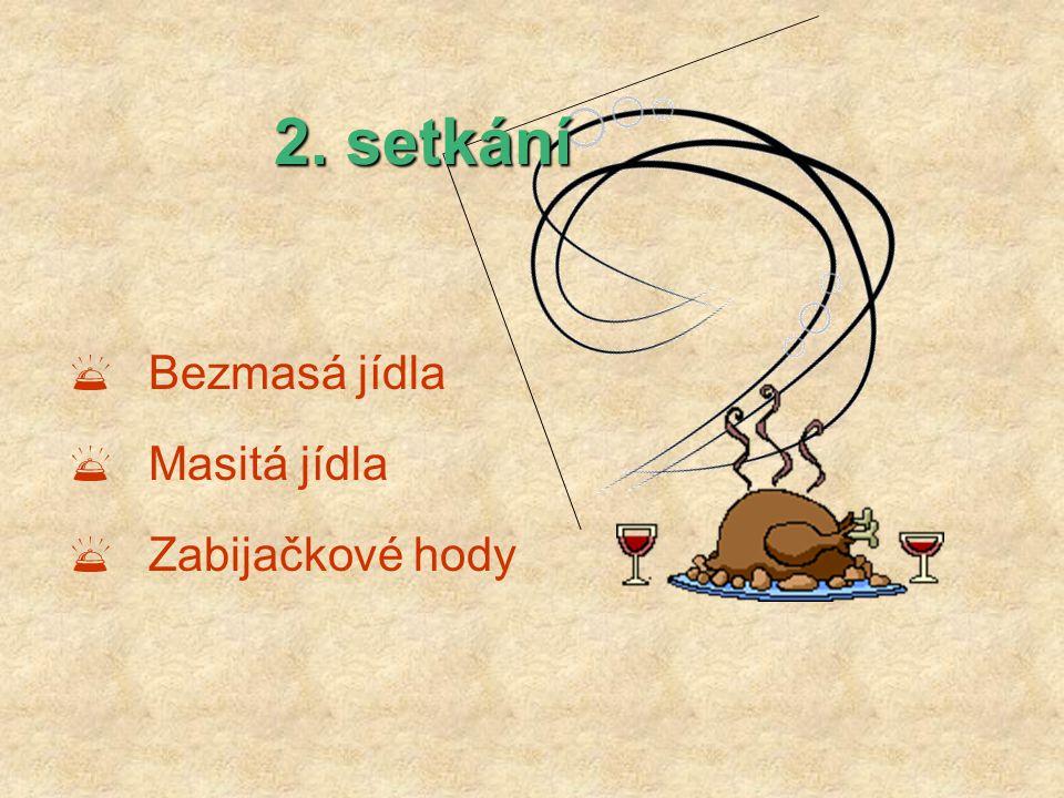 2. setkání Bezmasá jídla Masitá jídla Zabijačkové hody